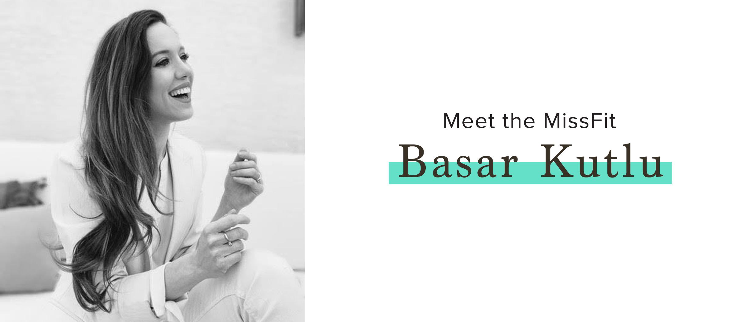 Meet the MissFit, Basar Kutlu